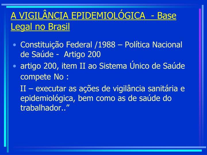 A VIGILÂNCIA EPIDEMIOLÓGICA  - Base Legal no Brasil