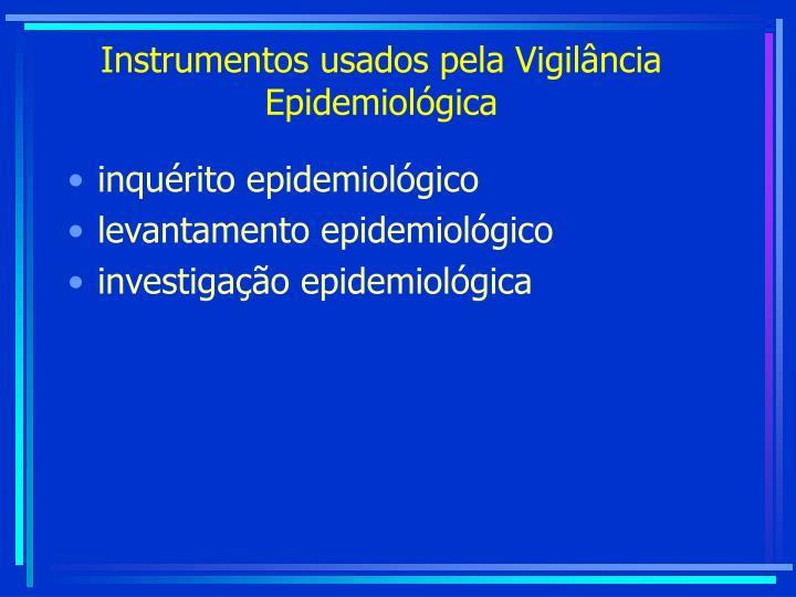 Instrumentos usados pela Vigilância Epidemiológica