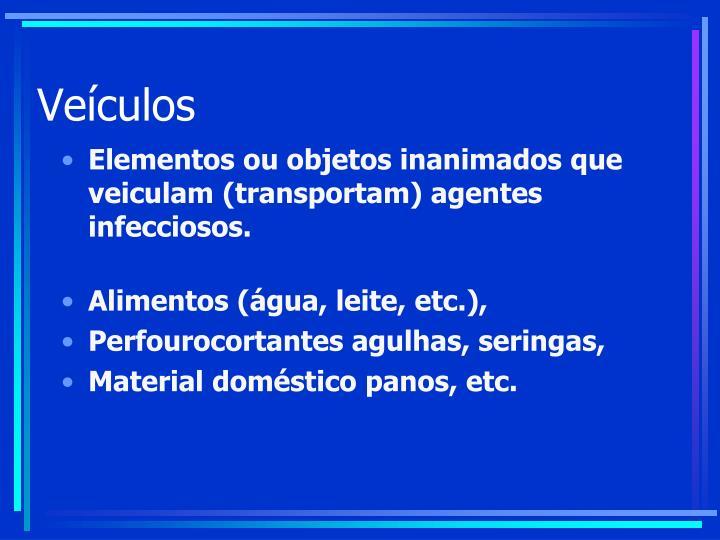 Elementos ou objetos inanimados que veiculam (transportam) agentes infecciosos.