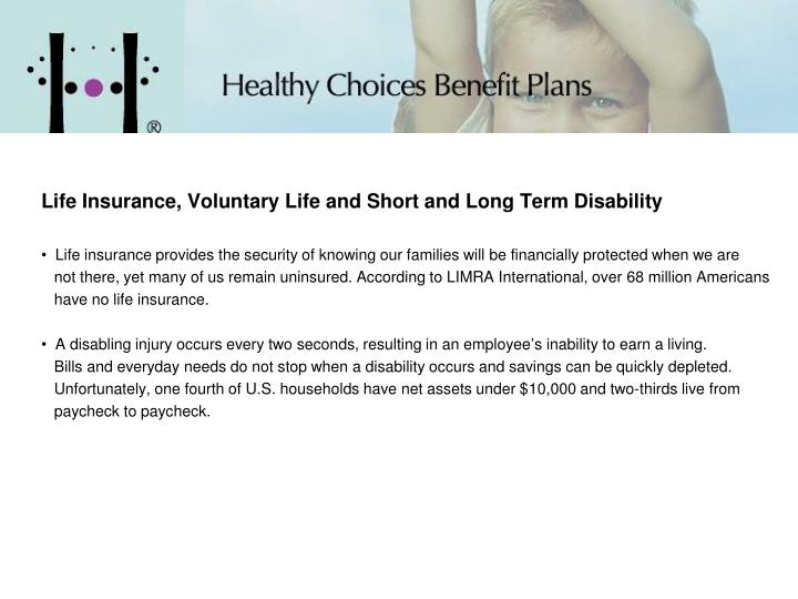 Life Insurance, Voluntary Life and Short and Long Term Disability
