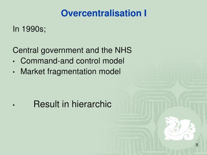 Overcentralisation I