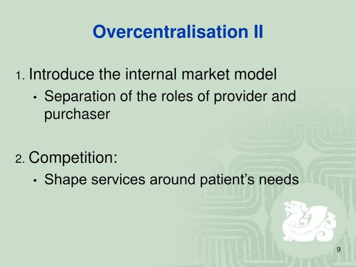 Overcentralisation II