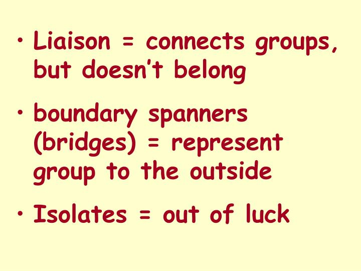 Liaison = connects groups, but doesn't belong
