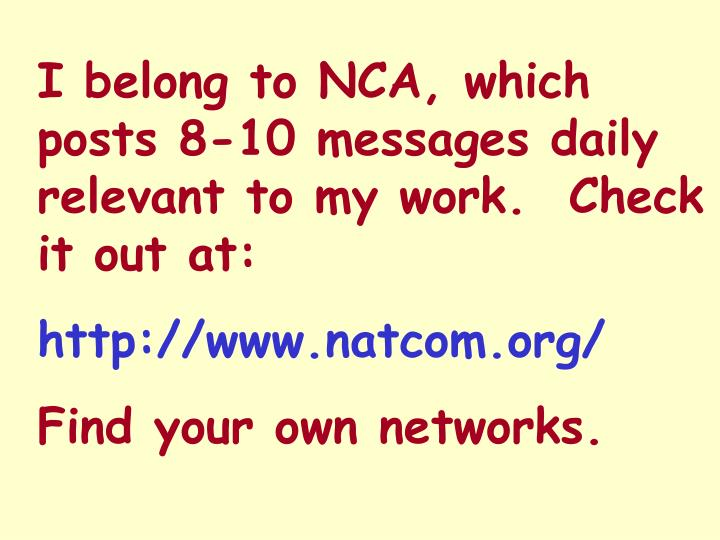 I belong to NCA, which posts 8-10 messages daily relevant to my work.  Check it out at: