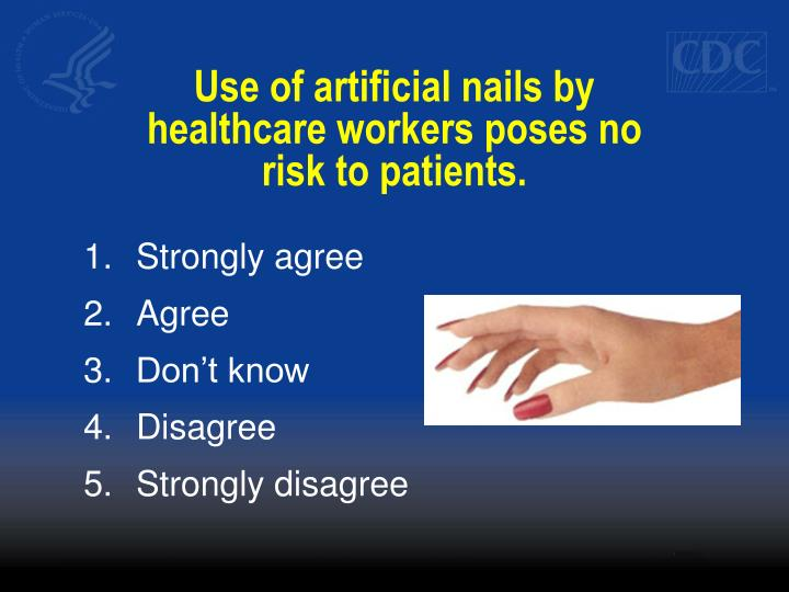 Use of artificial nails by healthcare workers poses no risk to patients.