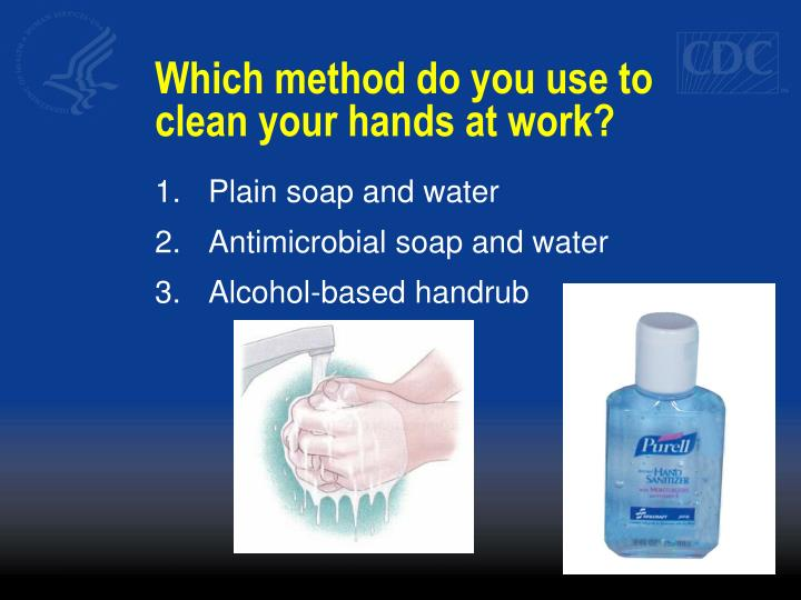 Which method do you use to clean your hands at work?