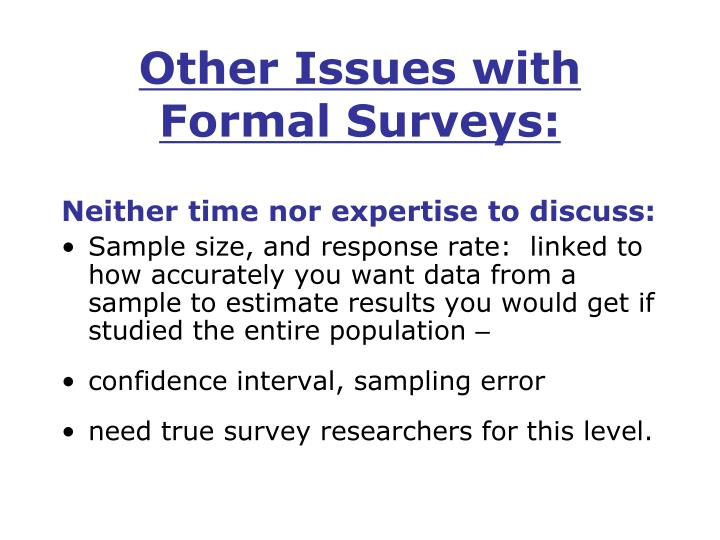 Other Issues with Formal Surveys: