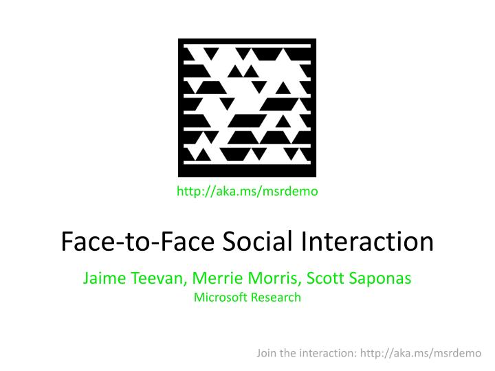 Face to face social interaction