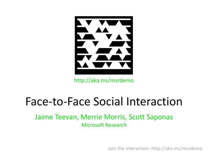 Face-to-Face Social Interaction