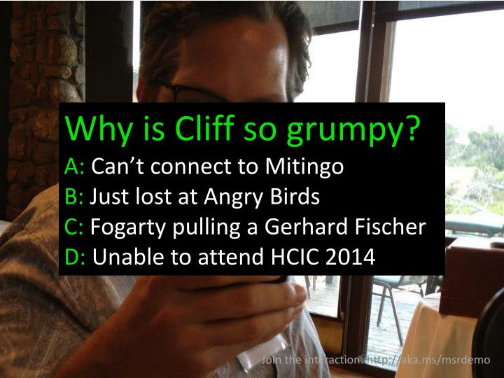 Why is Cliff so grumpy?