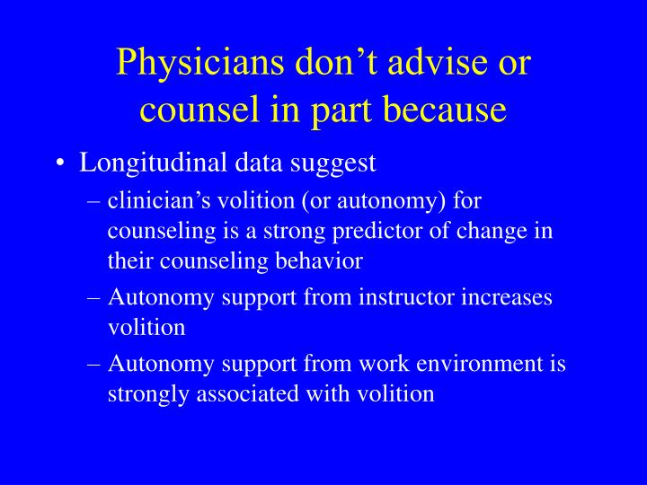Physicians don't advise or  counsel in part because