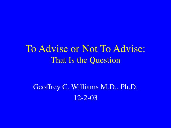 To Advise or Not To Advise: