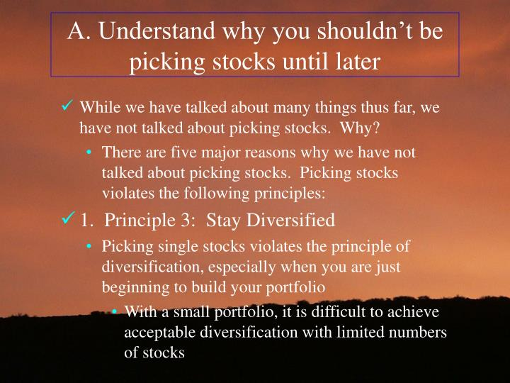 A. Understand why you shouldn't be picking stocks until later