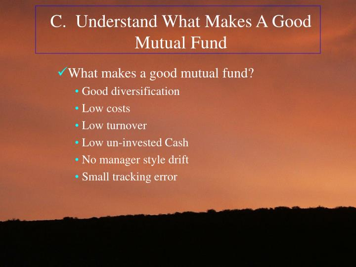 C.  Understand What Makes A Good Mutual Fund