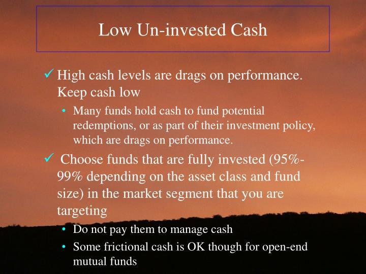 Low Un-invested Cash