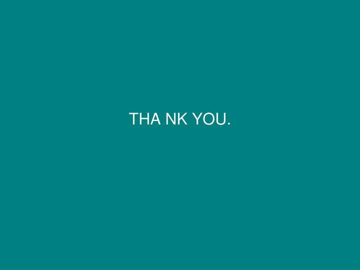 THA NK YOU.