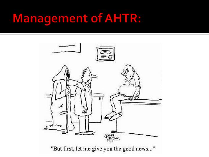 Management of AHTR: