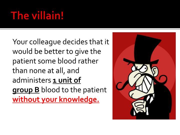 The villain!