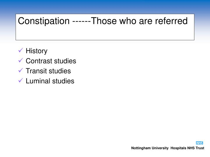 Constipation ------Those who are referred