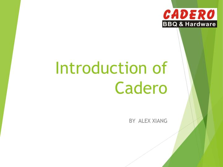 Introduction of cadero