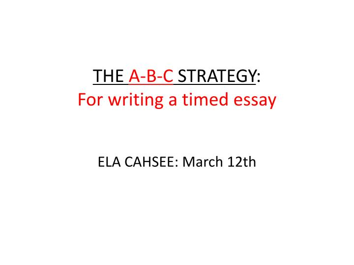 The a b c strategy for writing a timed essay