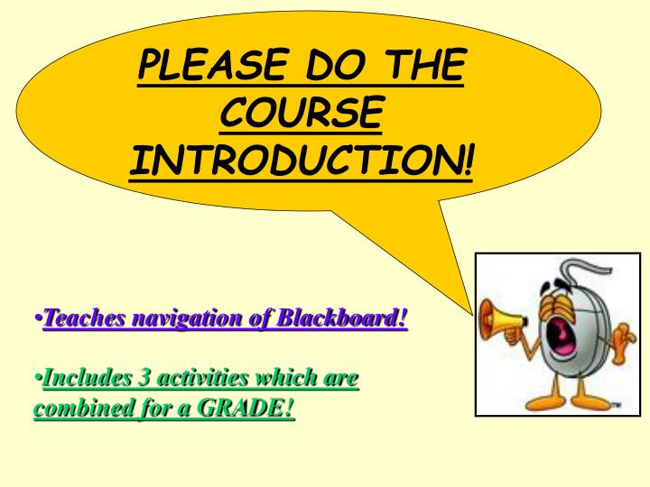 Teaches navigation of Blackboard!
