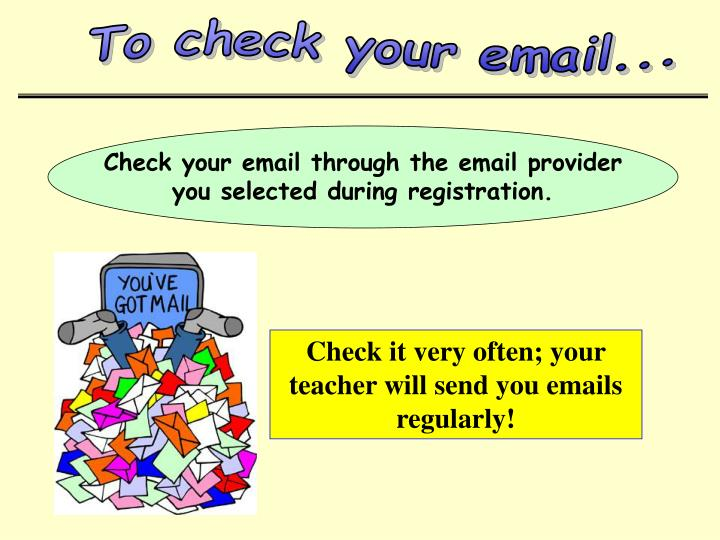 To check your email...