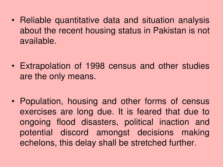 Reliable quantitative data and situation analysis about the recent housing status in Pakistan is not...