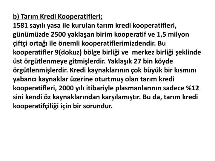 b) Tarm Kredi Kooperatifleri;