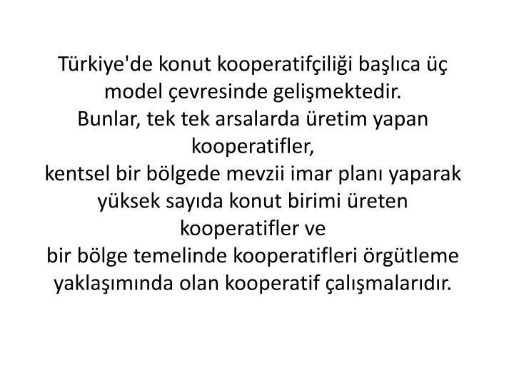 Trkiye'de konut kooperatifilii balca  model evresinde gelimektedir.