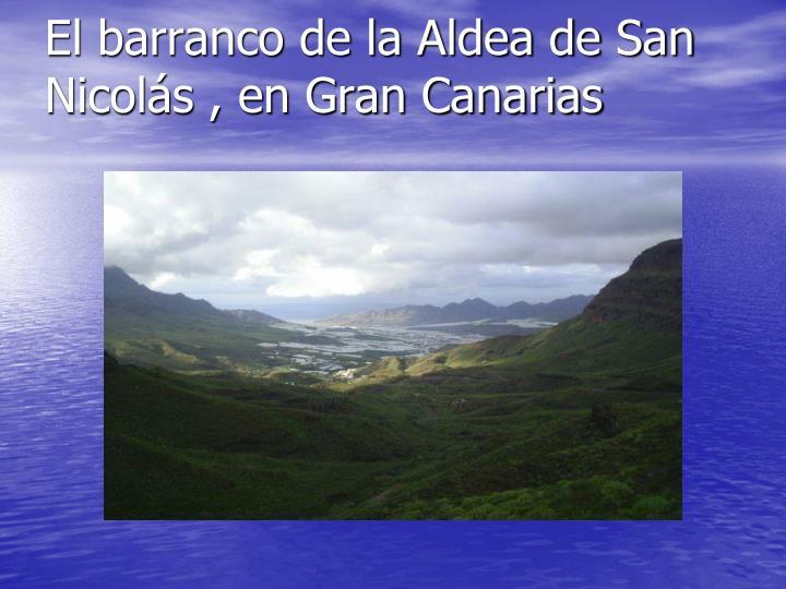 El barranco de la Aldea de San Nicolás , en Gran Canarias