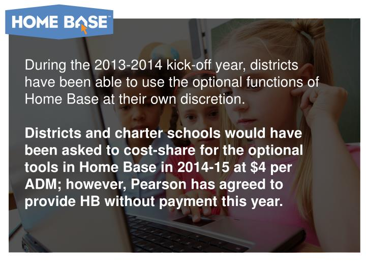 During the 2013-2014 kick-off year, districts have been able to use the optional functions of Home Base at their own discretion.