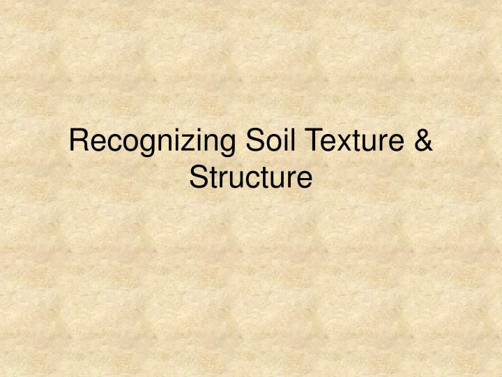 Recognizing Soil Texture & Structure