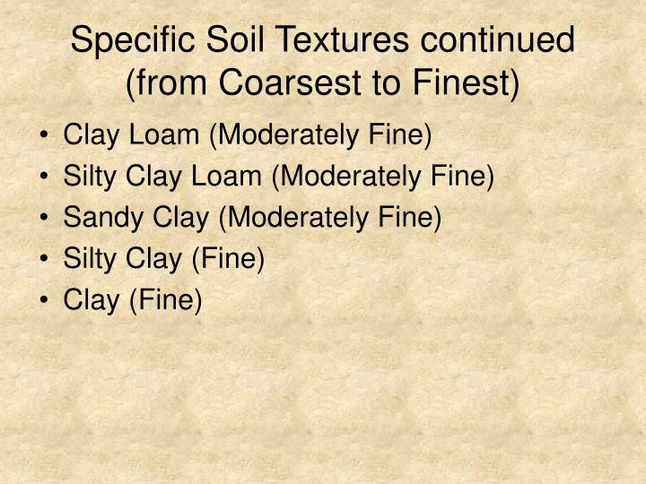 Specific Soil Textures continued (from Coarsest to Finest)