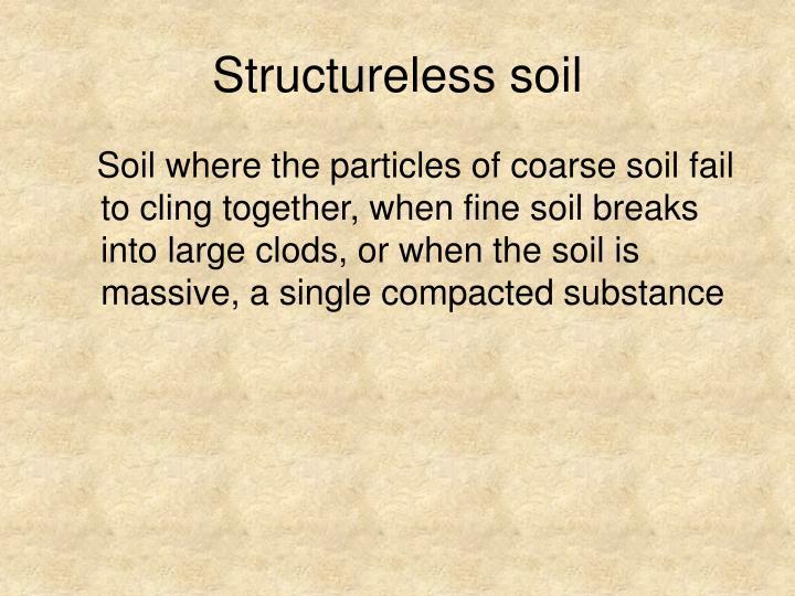 Structureless soil