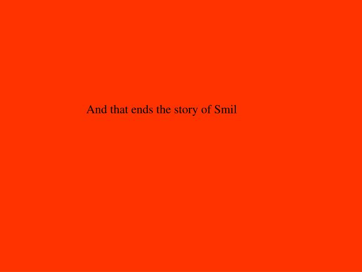 And that ends the story of Smil