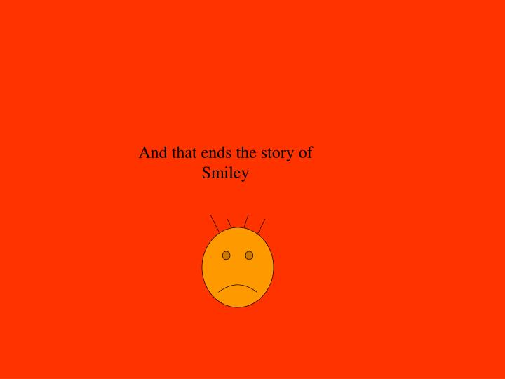 And that ends the story of Smiley