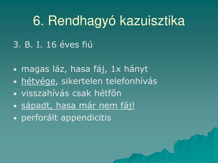 6. Rendhagyó kazuisztika