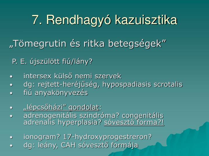 7. Rendhagyó kazuisztika