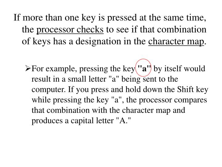 If more than one key is pressed at the same time, the