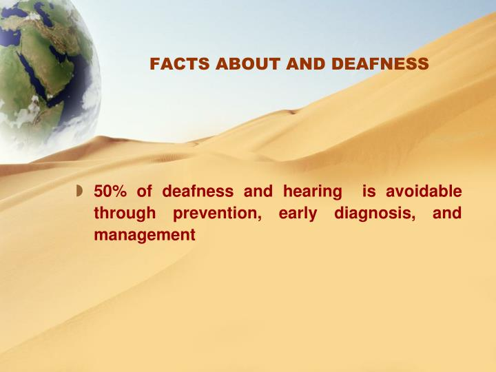FACTS ABOUT AND DEAFNESS