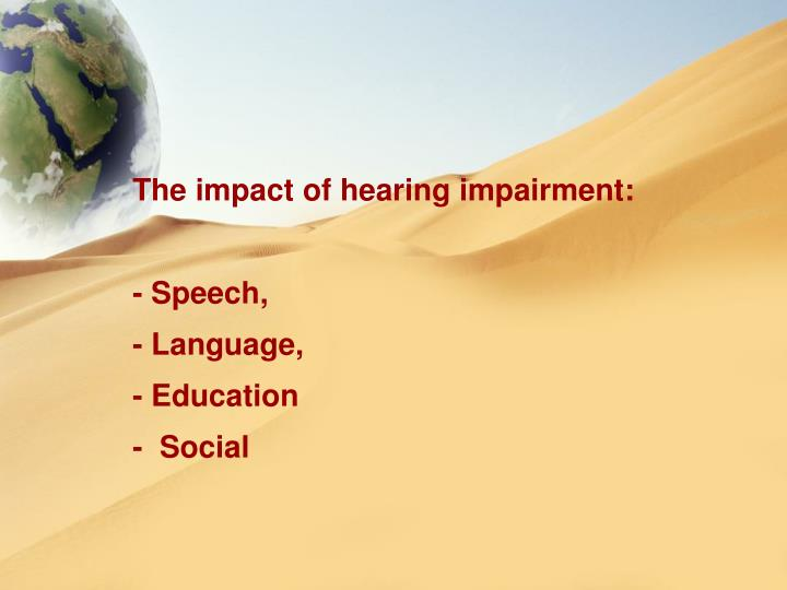 The impact of hearing impairment: