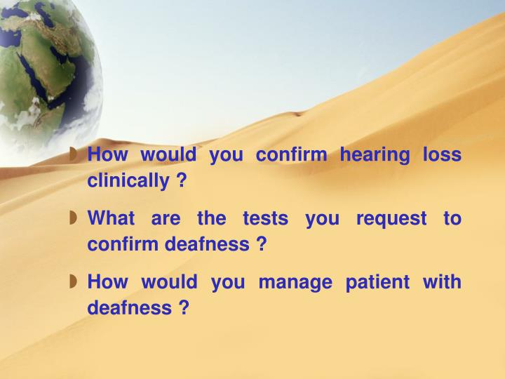 How would you confirm hearing loss clinically ?