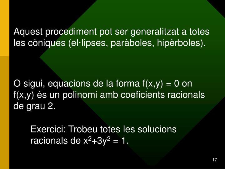 Aquest procediment pot ser generalitzat a totes les còniques (el·lipses, paràboles, hipèrboles).