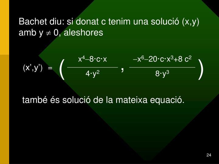 Bachet diu: si donat c tenim una solució (x,y) amb y
