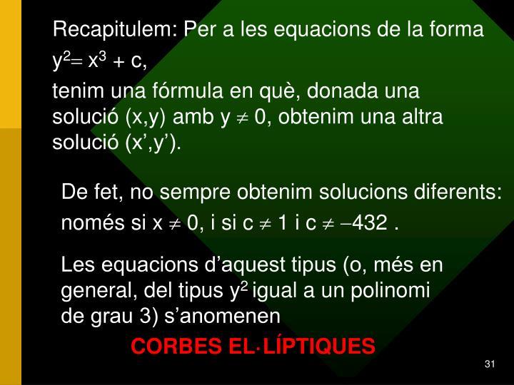 Recapitulem: Per a les equacions de la forma