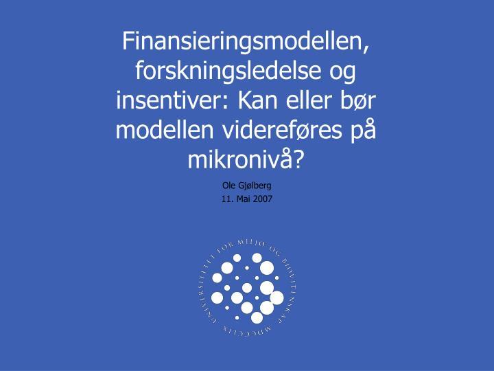 Finansieringsmodellen, forskningsledelse og insentiver: Kan eller bør modellen videreføres på mikronivå?