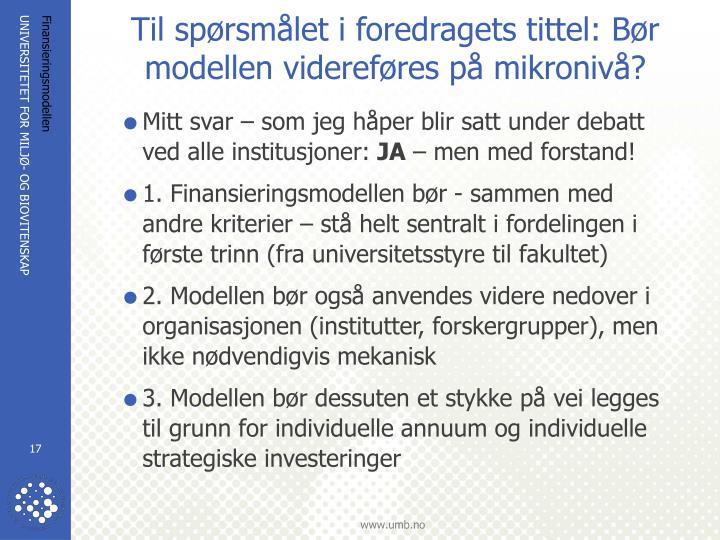 Til spørsmålet i foredragets tittel: Bør modellen videreføres på mikronivå?