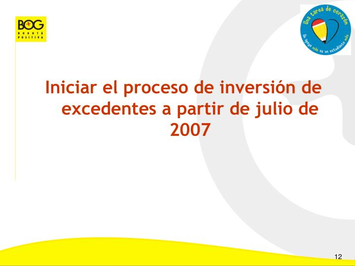 Iniciar el proceso de inversión de excedentes a partir de julio de 2007