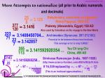 more attempts to rationalize all prior to arabic numerals and decimals
